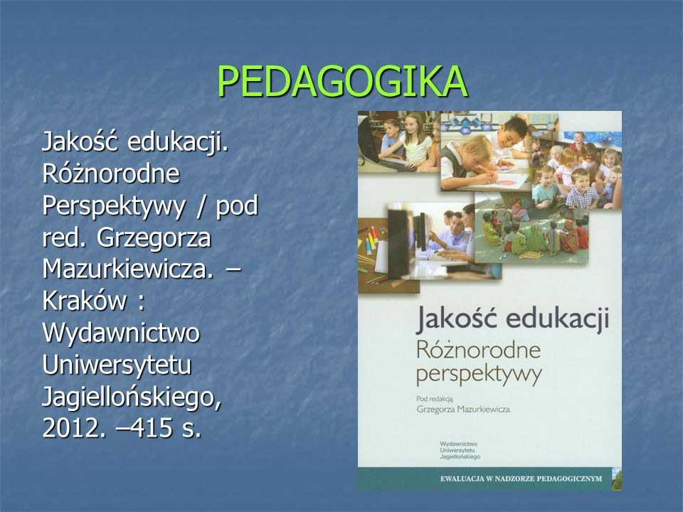 PEDAGOGIKA Jakość edukacji. Różnorodne Perspektywy / pod