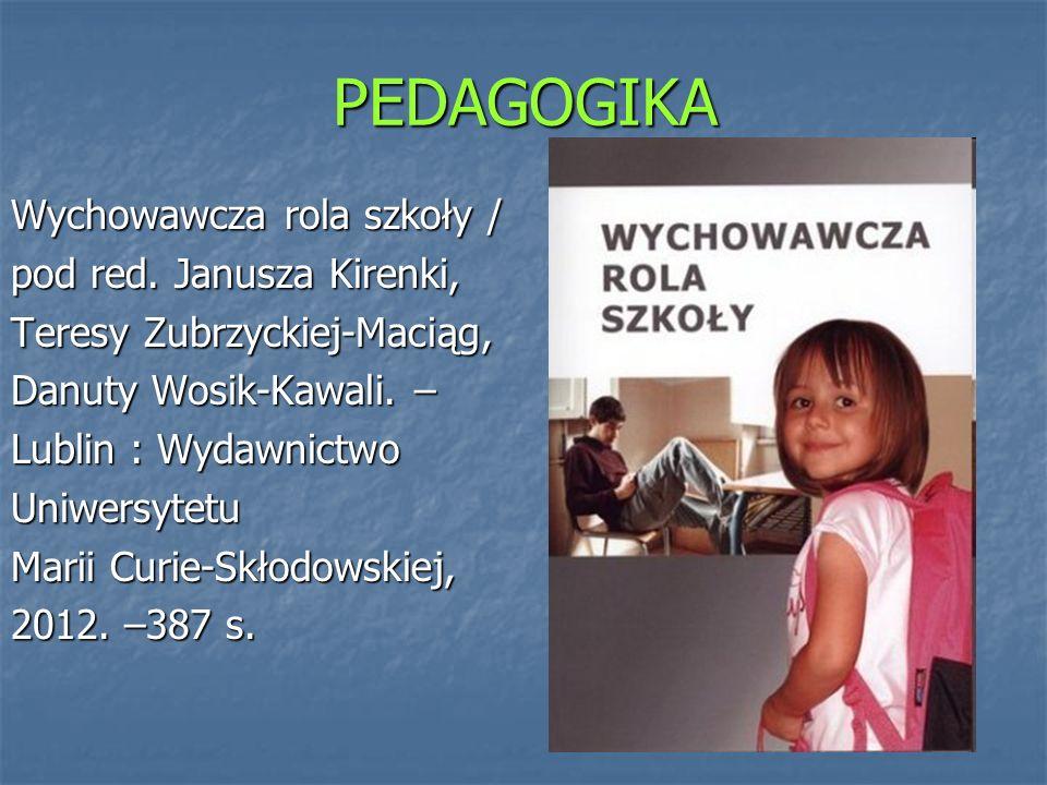 PEDAGOGIKA Wychowawcza rola szkoły / pod red. Janusza Kirenki,