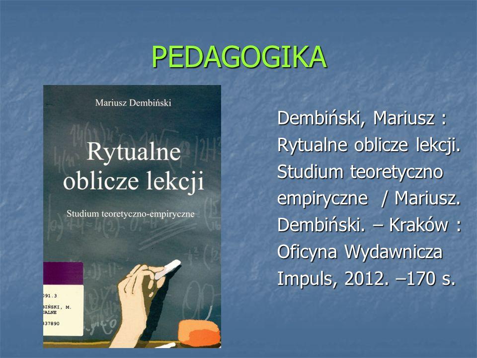 PEDAGOGIKA Dembiński, Mariusz : Rytualne oblicze lekcji.