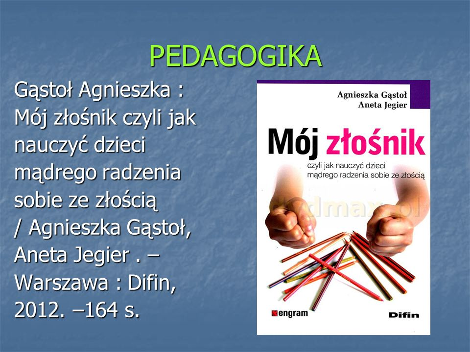 PEDAGOGIKA Gąstoł Agnieszka : Mój złośnik czyli jak nauczyć dzieci