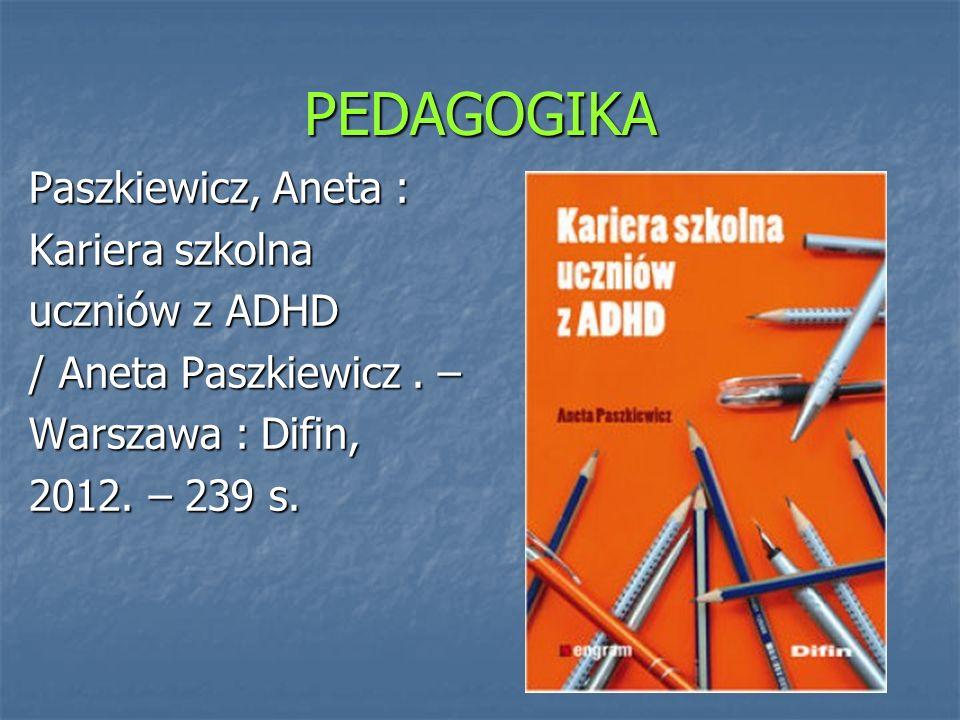 PEDAGOGIKA Paszkiewicz, Aneta : Kariera szkolna uczniów z ADHD