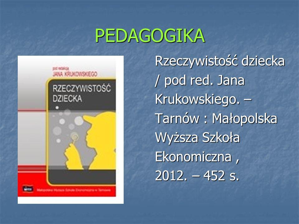 PEDAGOGIKA Rzeczywistość dziecka / pod red. Jana Krukowskiego. –