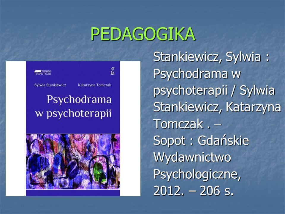 PEDAGOGIKA Stankiewicz, Sylwia : Psychodrama w psychoterapii / Sylwia