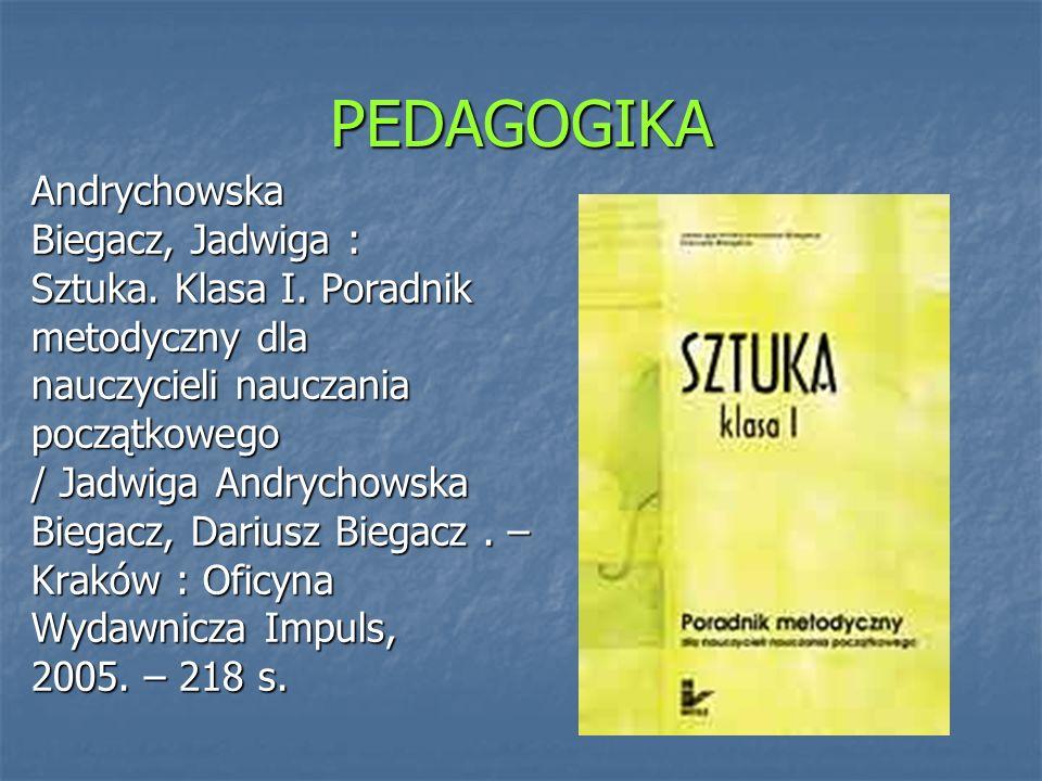 PEDAGOGIKA Andrychowska Biegacz, Jadwiga : Sztuka. Klasa I. Poradnik