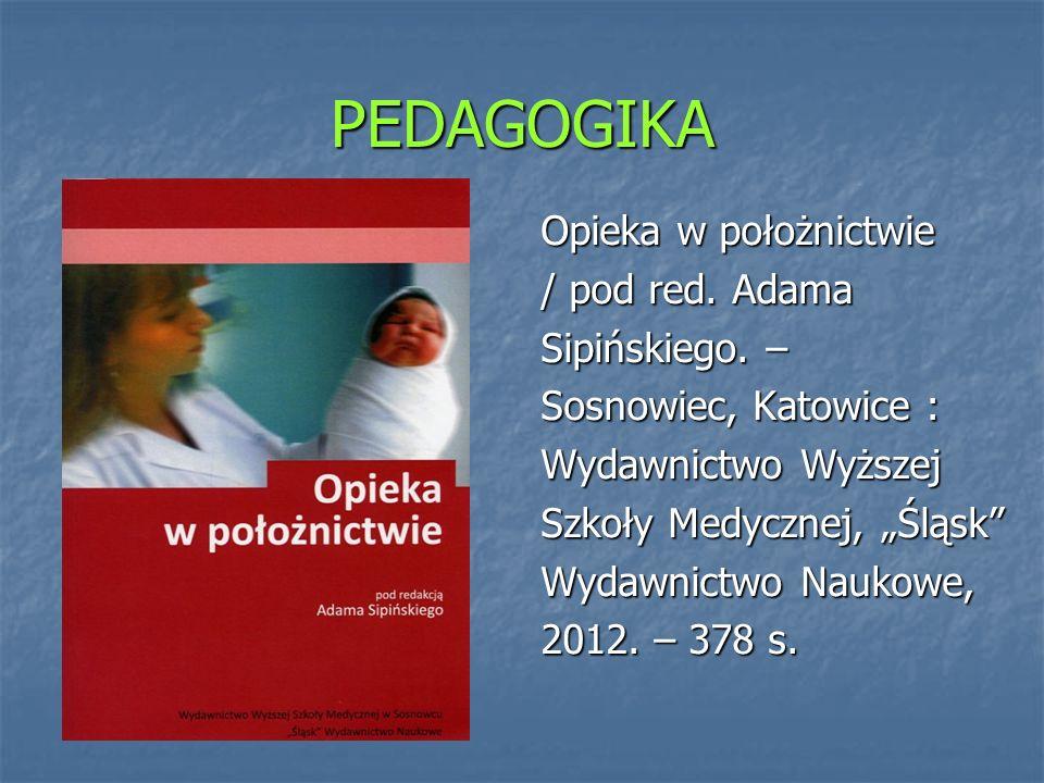 PEDAGOGIKA Opieka w położnictwie / pod red. Adama Sipińskiego. –