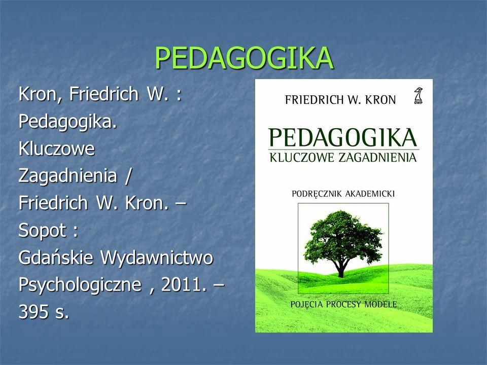 PEDAGOGIKA Kron, Friedrich W. : Pedagogika. Kluczowe Zagadnienia /