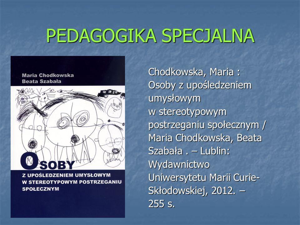 PEDAGOGIKA SPECJALNA Chodkowska, Maria : Osoby z upośledzeniem