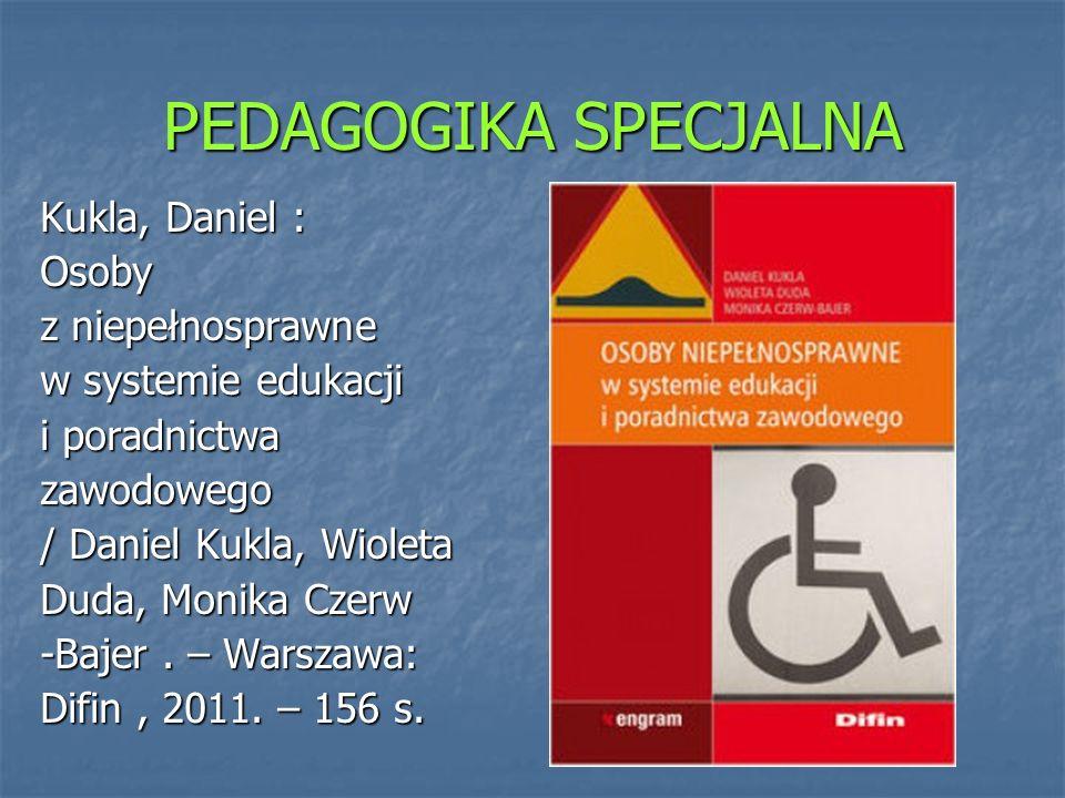 PEDAGOGIKA SPECJALNA Kukla, Daniel : Osoby z niepełnosprawne