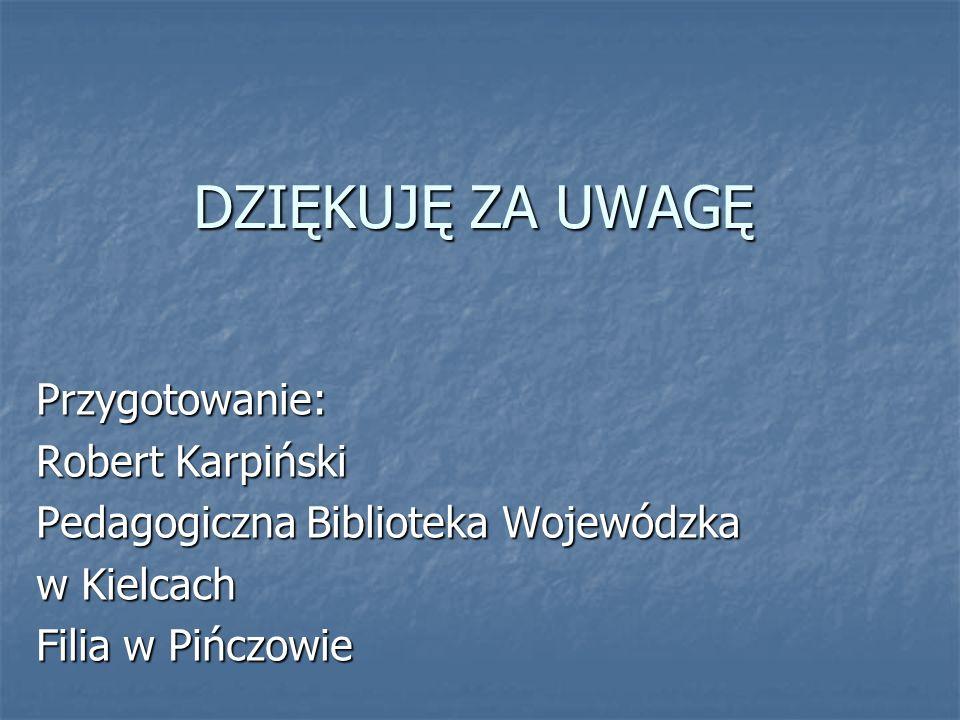 DZIĘKUJĘ ZA UWAGĘ Przygotowanie: Robert Karpiński