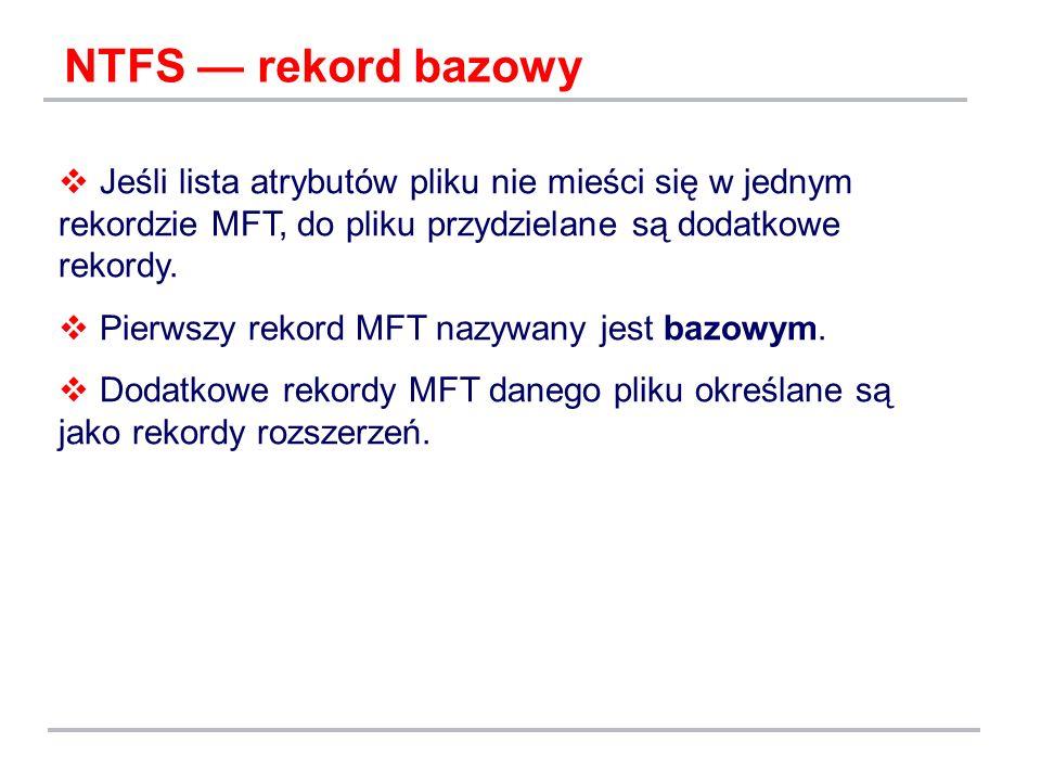 NTFS — rekord bazowy Jeśli lista atrybutów pliku nie mieści się w jednym rekordzie MFT, do pliku przydzielane są dodatkowe rekordy.