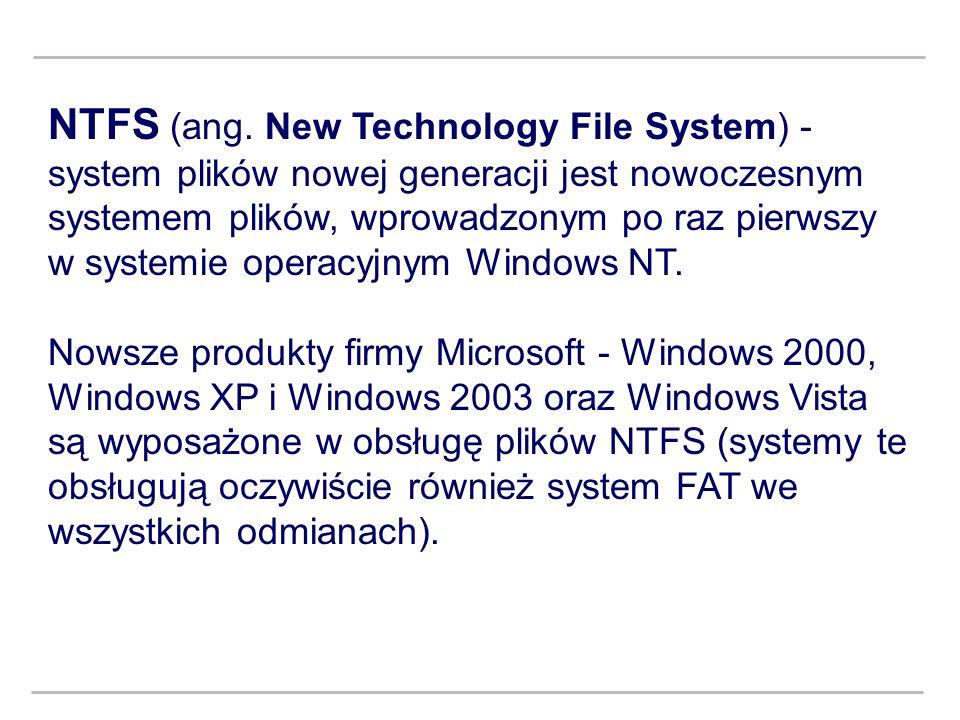 NTFS (ang. New Technology File System) - system plików nowej generacji jest nowoczesnym systemem plików, wprowadzonym po raz pierwszy w systemie operacyjnym Windows NT.
