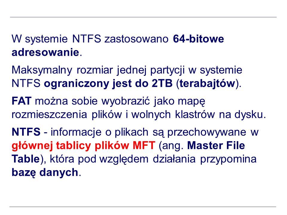 W systemie NTFS zastosowano 64-bitowe adresowanie.