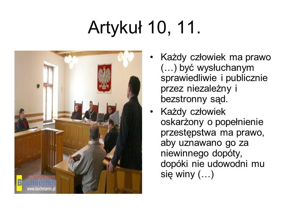 Artykuł 10, 11. Każdy człowiek ma prawo (…) być wysłuchanym sprawiedliwie i publicznie przez niezależny i bezstronny sąd.