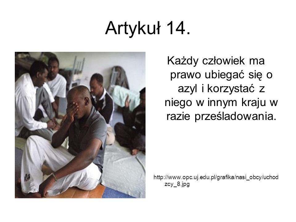 Artykuł 14. Każdy człowiek ma prawo ubiegać się o azyl i korzystać z niego w innym kraju w razie prześladowania.