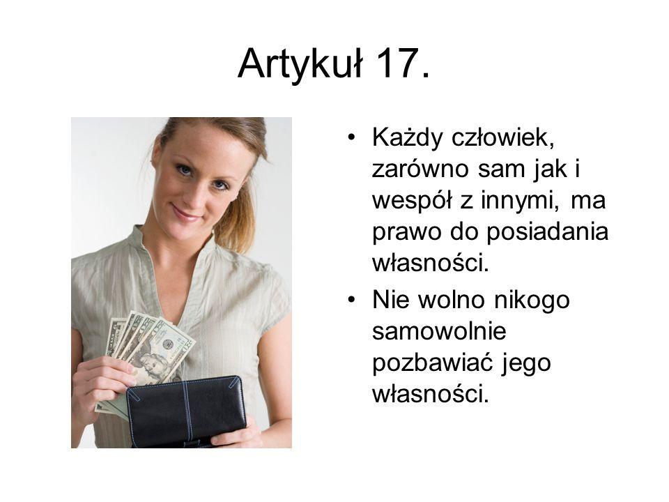 Artykuł 17. Każdy człowiek, zarówno sam jak i wespół z innymi, ma prawo do posiadania własności.