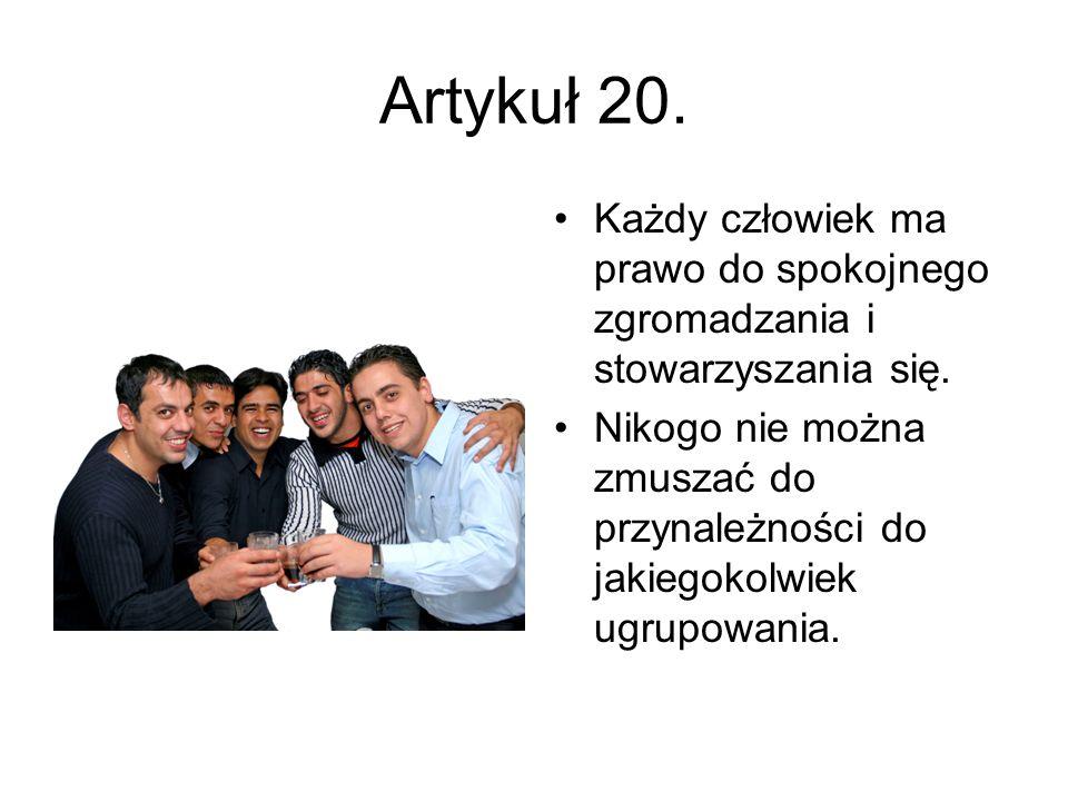 Artykuł 20. Każdy człowiek ma prawo do spokojnego zgromadzania i stowarzyszania się.