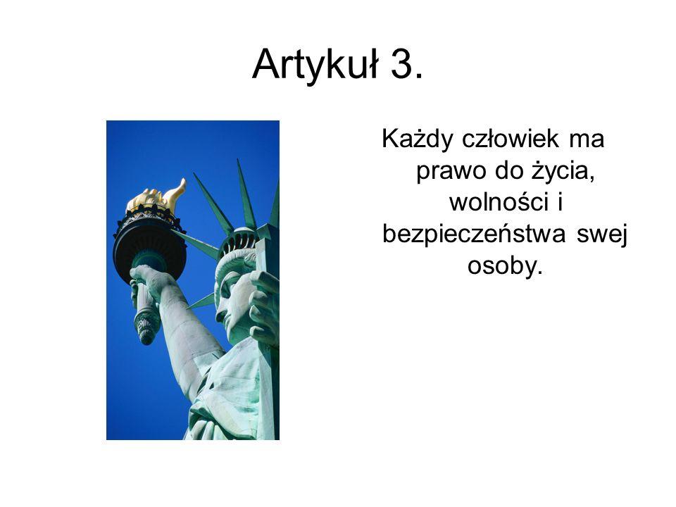 Artykuł 3. Każdy człowiek ma prawo do życia, wolności i bezpieczeństwa swej osoby.