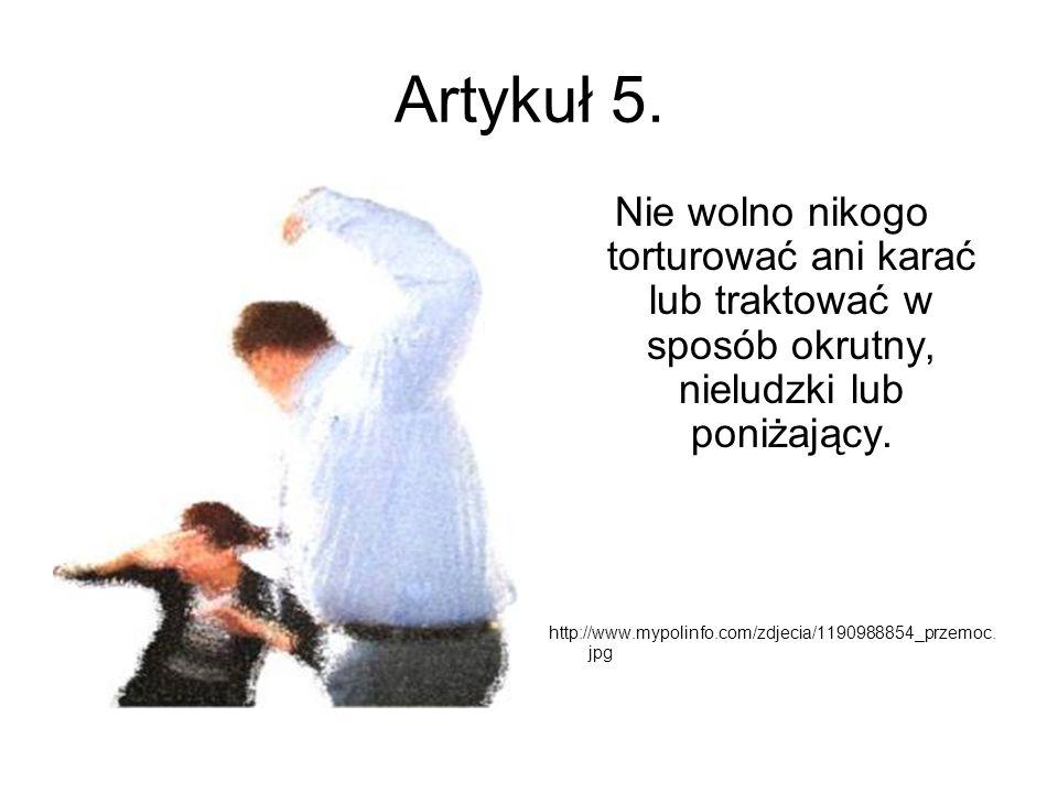 Artykuł 5. Nie wolno nikogo torturować ani karać lub traktować w sposób okrutny, nieludzki lub poniżający.