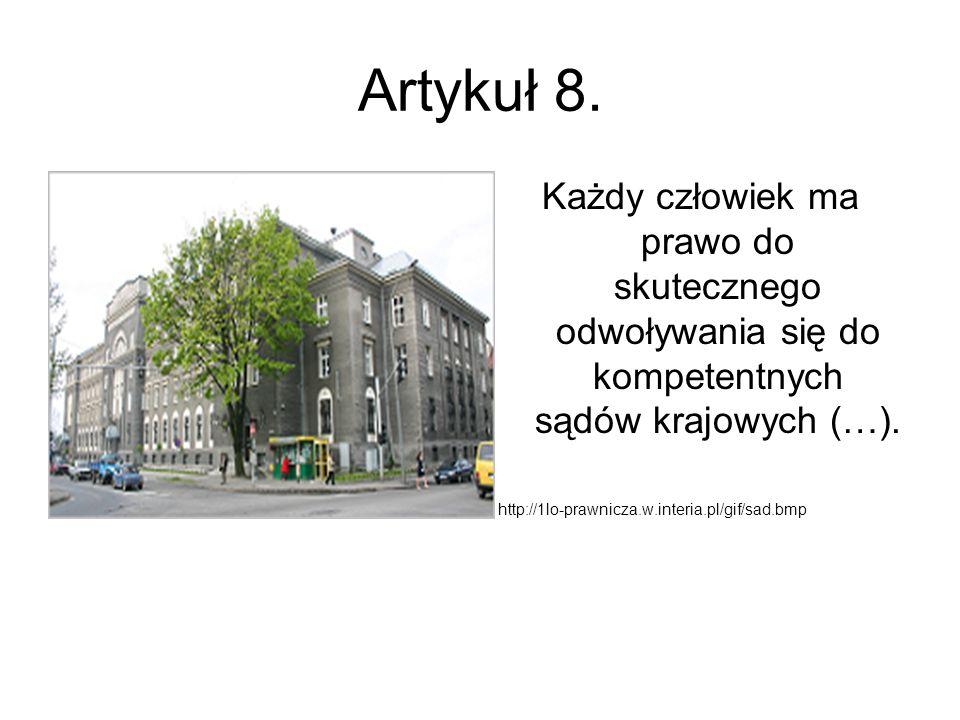 Artykuł 8. Każdy człowiek ma prawo do skutecznego odwoływania się do kompetentnych sądów krajowych (…).
