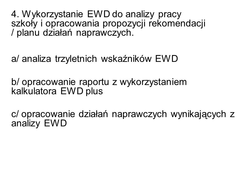 4. Wykorzystanie EWD do analizy pracy szkoły i opracowania propozycji rekomendacji / planu działań naprawczych.