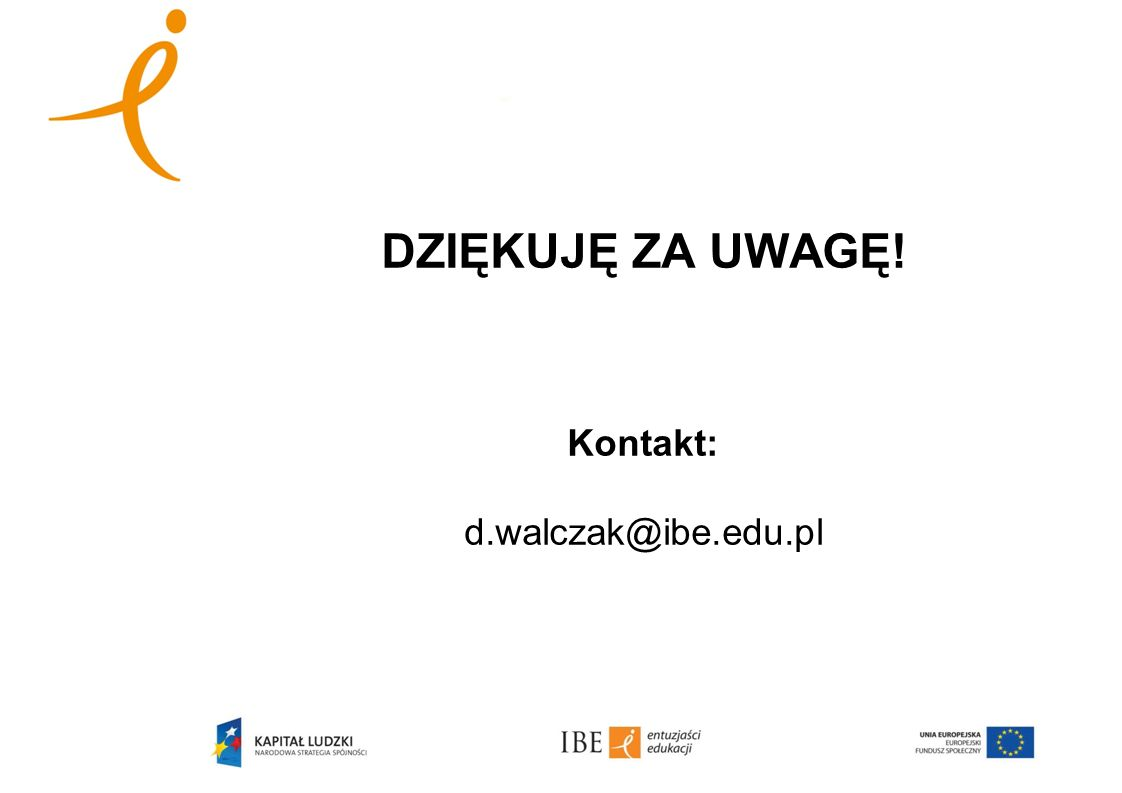 DZIĘKUJĘ ZA UWAGĘ! Kontakt: d.walczak@ibe.edu.pl