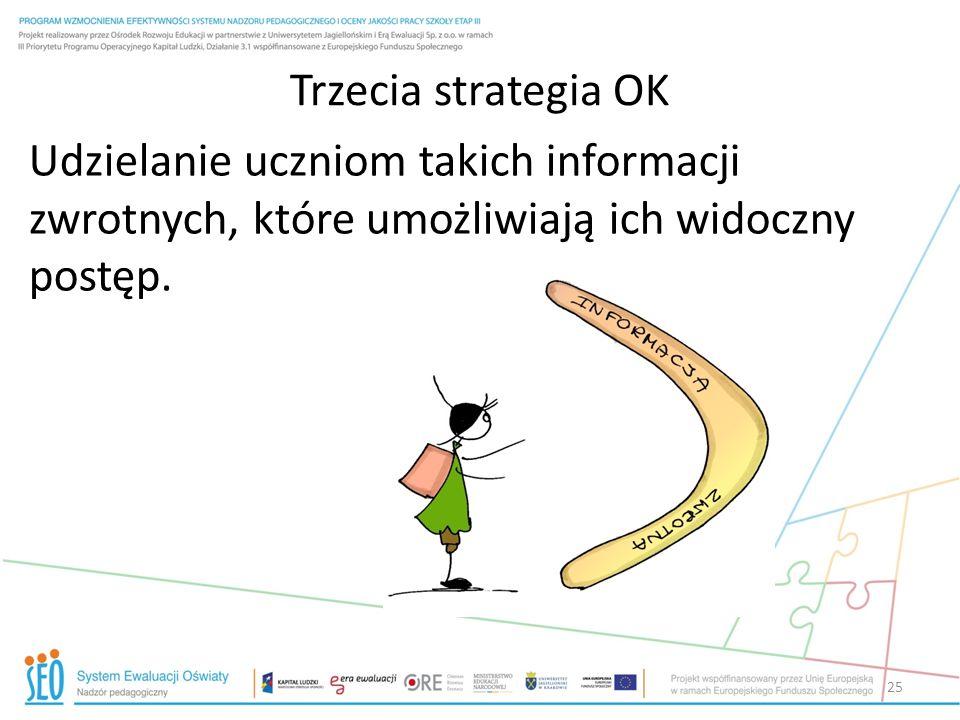 Trzecia strategia OK Udzielanie uczniom takich informacji zwrotnych, które umożliwiają ich widoczny postęp.