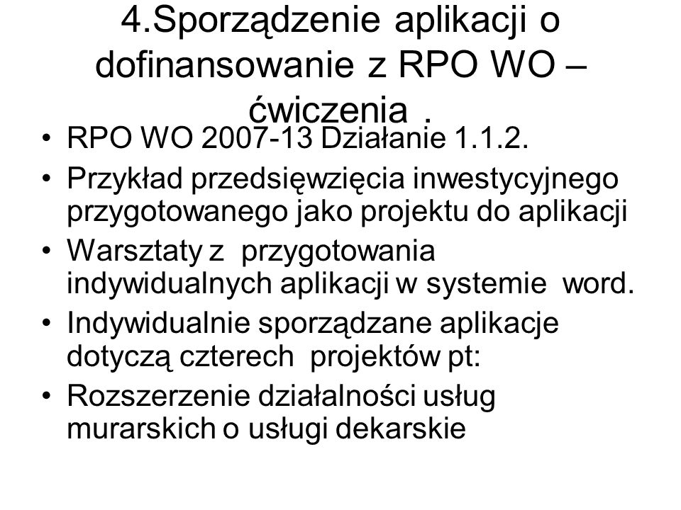 4.Sporządzenie aplikacji o dofinansowanie z RPO WO –ćwiczenia .