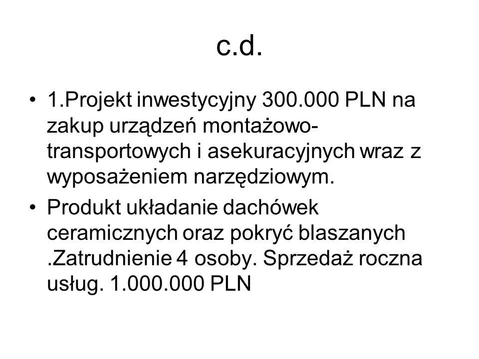 c.d. 1.Projekt inwestycyjny 300.000 PLN na zakup urządzeń montażowo-transportowych i asekuracyjnych wraz z wyposażeniem narzędziowym.