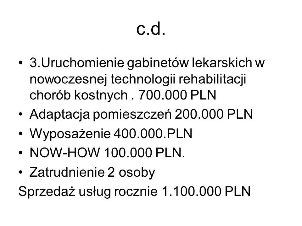c.d. 3.Uruchomienie gabinetów lekarskich w nowoczesnej technologii rehabilitacji chorób kostnych . 700.000 PLN.