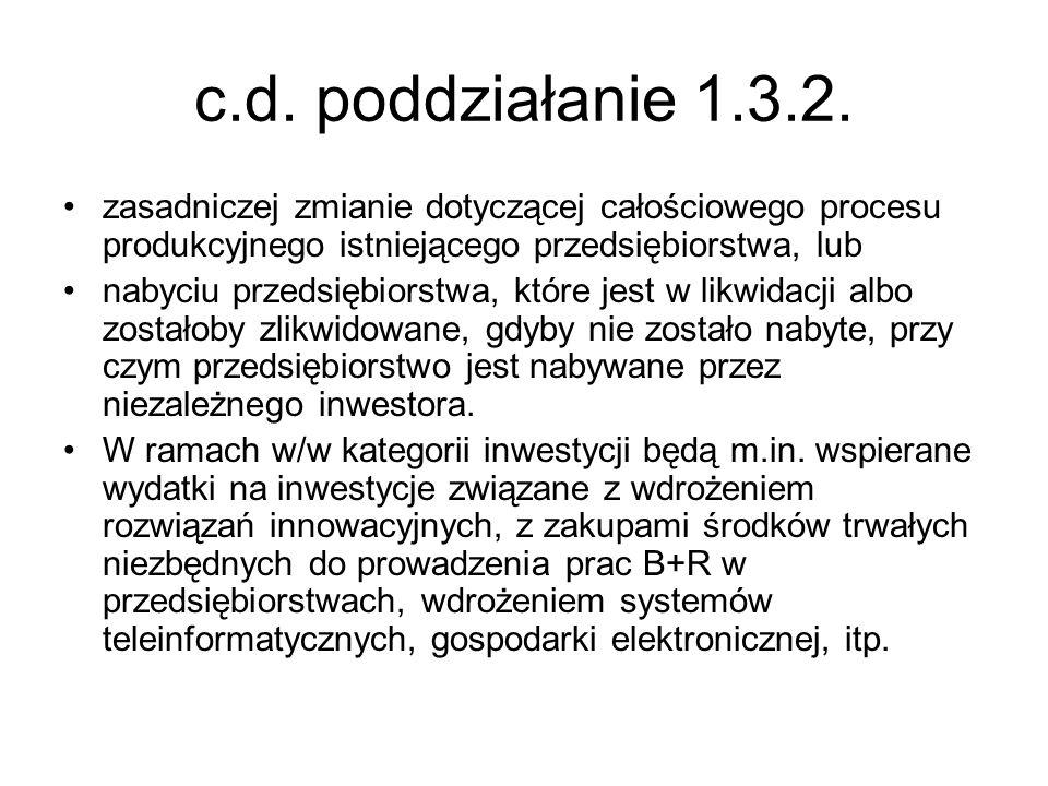 c.d. poddziałanie 1.3.2. zasadniczej zmianie dotyczącej całościowego procesu produkcyjnego istniejącego przedsiębiorstwa, lub.