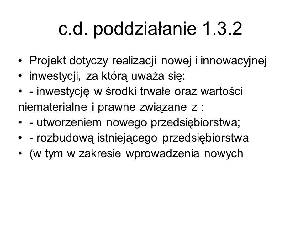 c.d. poddziałanie 1.3.2 Projekt dotyczy realizacji nowej i innowacyjnej. inwestycji, za którą uważa się: