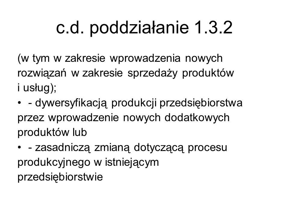 c.d. poddziałanie 1.3.2 (w tym w zakresie wprowadzenia nowych