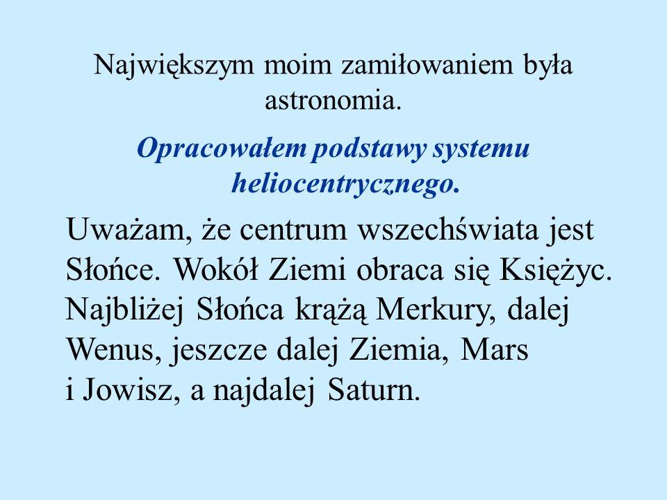 Największym moim zamiłowaniem była astronomia.