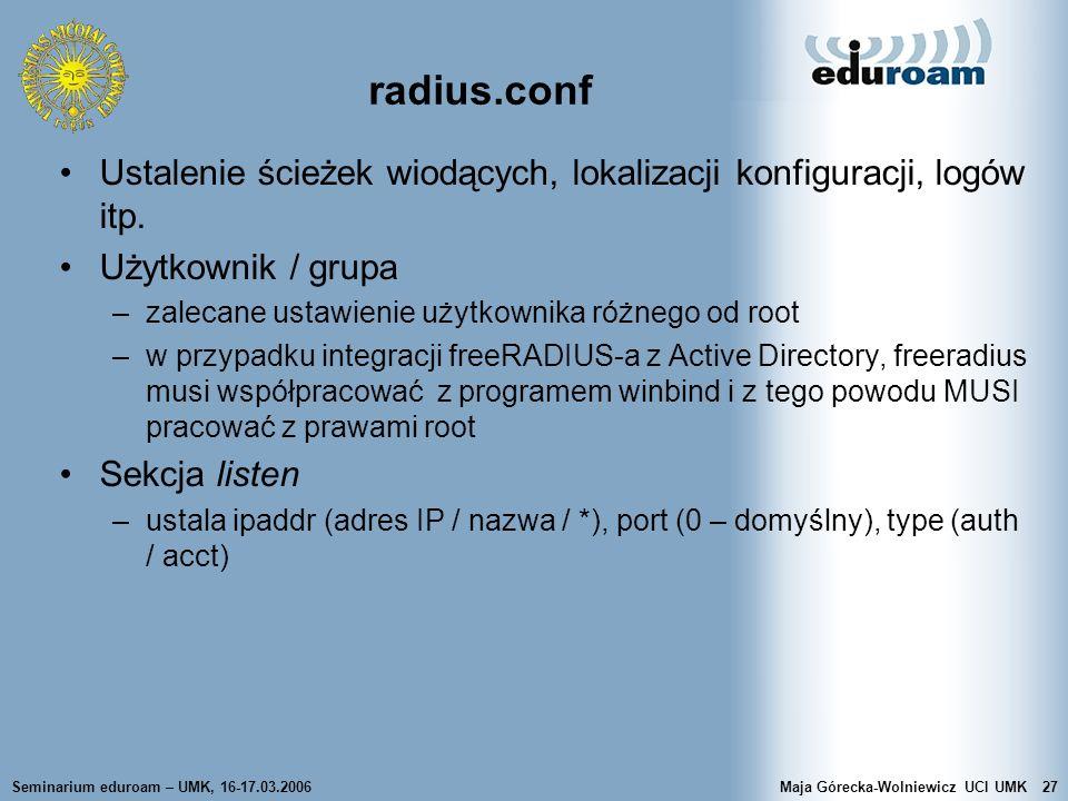 radius.conf Ustalenie ścieżek wiodących, lokalizacji konfiguracji, logów itp. Użytkownik / grupa. zalecane ustawienie użytkownika różnego od root.