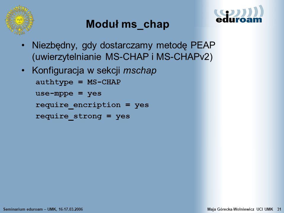 Moduł ms_chap Niezbędny, gdy dostarczamy metodę PEAP (uwierzytelnianie MS-CHAP i MS-CHAPv2) Konfiguracja w sekcji mschap.