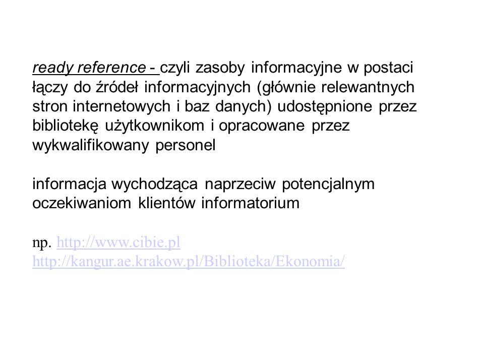 ready reference - czyli zasoby informacyjne w postaci łączy do źródeł informacyjnych (głównie relewantnych stron internetowych i baz danych) udostępnione przez bibliotekę użytkownikom i opracowane przez wykwalifikowany personel