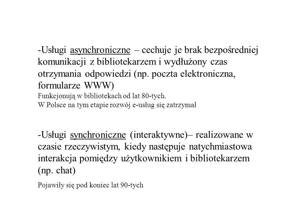 Usługi asynchroniczne – cechuje je brak bezpośredniej komunikacji z bibliotekarzem i wydłużony czas otrzymania odpowiedzi (np. poczta elektroniczna, formularze WWW)