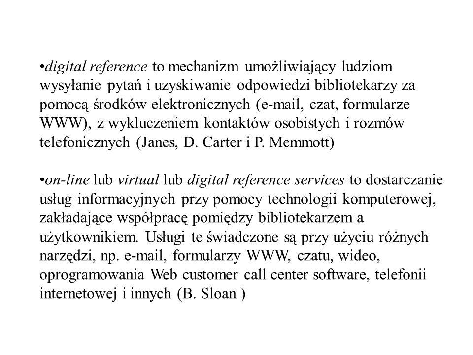 digital reference to mechanizm umożliwiający ludziom wysyłanie pytań i uzyskiwanie odpowiedzi bibliotekarzy za pomocą środków elektronicznych (e-mail, czat, formularze WWW), z wykluczeniem kontaktów osobistych i rozmów telefonicznych (Janes, D. Carter i P. Memmott)