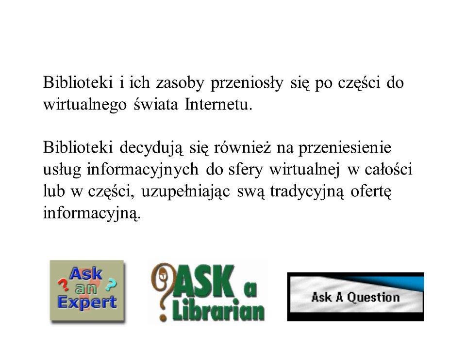 Biblioteki i ich zasoby przeniosły się po części do wirtualnego świata Internetu.