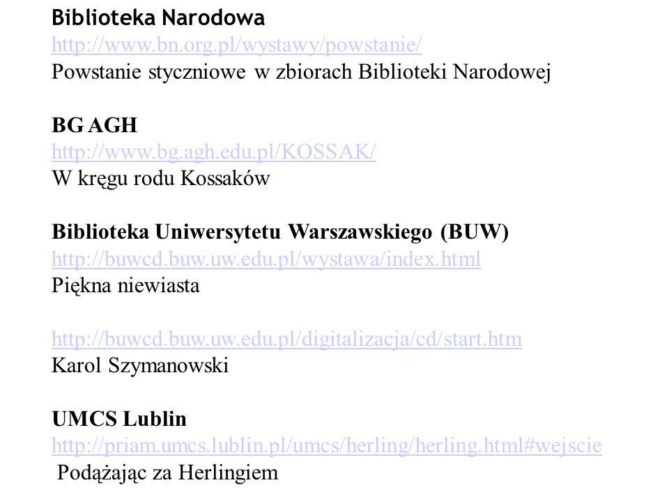 Biblioteka Narodowa http://www.bn.org.pl/wystawy/powstanie/ Powstanie styczniowe w zbiorach Biblioteki Narodowej.
