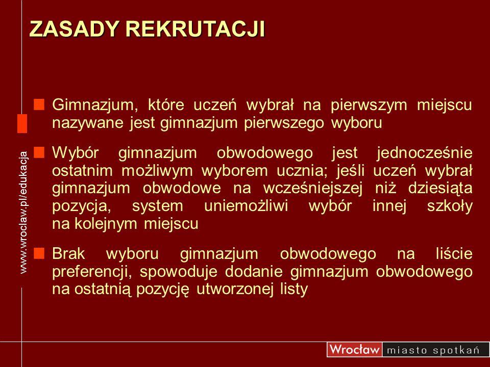 www.wroclaw.pl/edukacja ZASADY REKRUTACJI. Gimnazjum, które uczeń wybrał na pierwszym miejscu nazywane jest gimnazjum pierwszego wyboru.