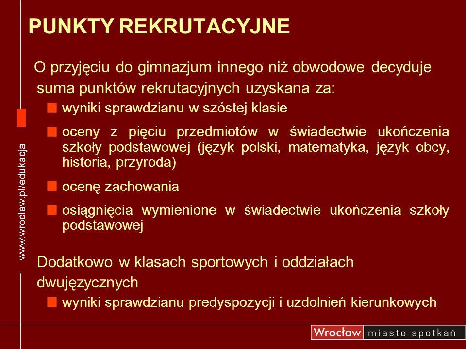 www.wroclaw.pl/edukacjaPUNKTY REKRUTACYJNE. O przyjęciu do gimnazjum innego niż obwodowe decyduje. suma punktów rekrutacyjnych uzyskana za: