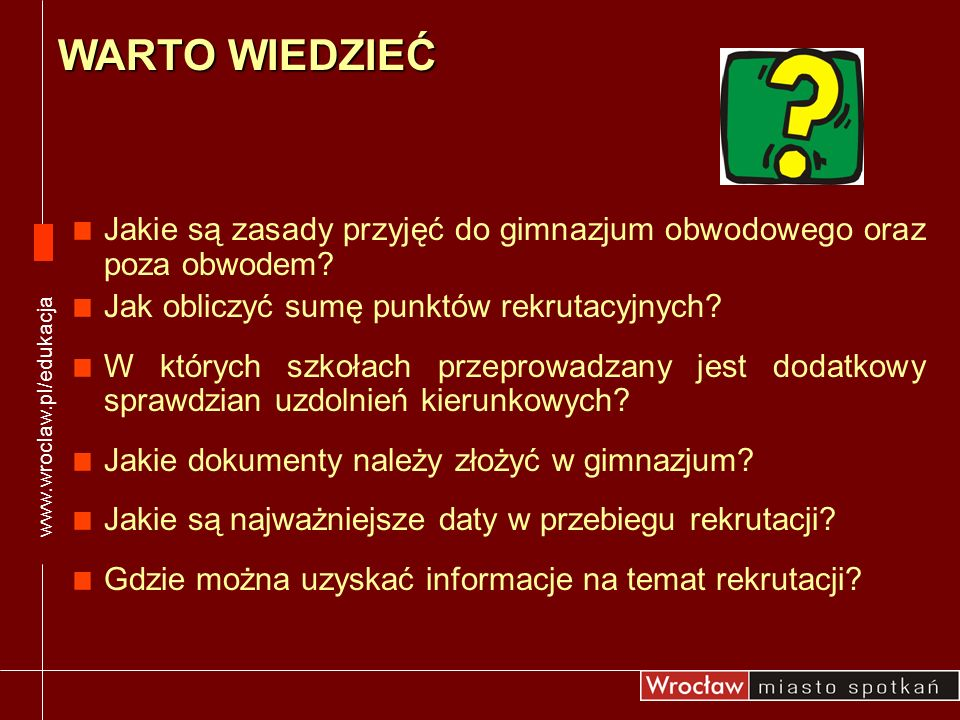 www.wroclaw.pl/edukacja WARTO WIEDZIEĆ. Jakie są zasady przyjęć do gimnazjum obwodowego oraz poza obwodem