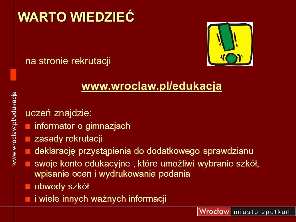 WARTO WIEDZIEĆ www.wroclaw.pl/edukacja na stronie rekrutacji
