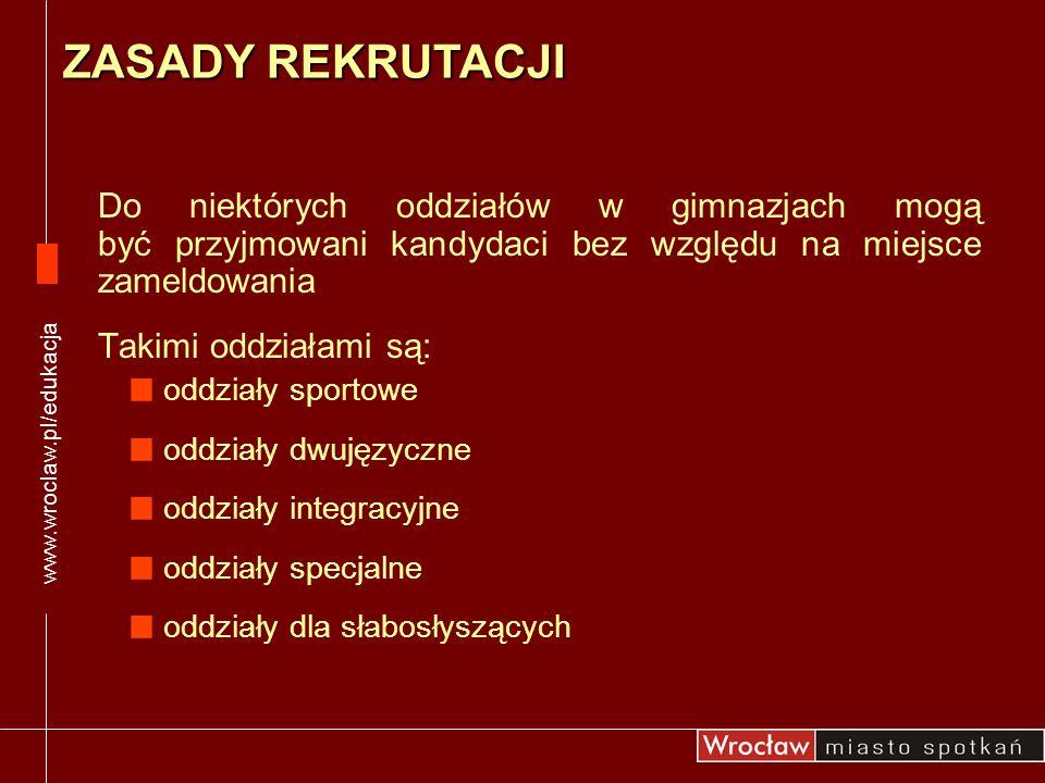 www.wroclaw.pl/edukacjaZASADY REKRUTACJI. Do niektórych oddziałów w gimnazjach mogą być przyjmowani kandydaci bez względu na miejsce zameldowania.