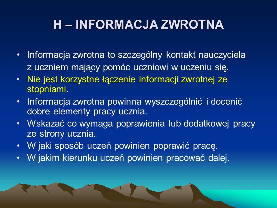 H – INFORMACJA ZWROTNA Informacja zwrotna to szczególny kontakt nauczyciela. z uczniem mający pomóc uczniowi w uczeniu się.