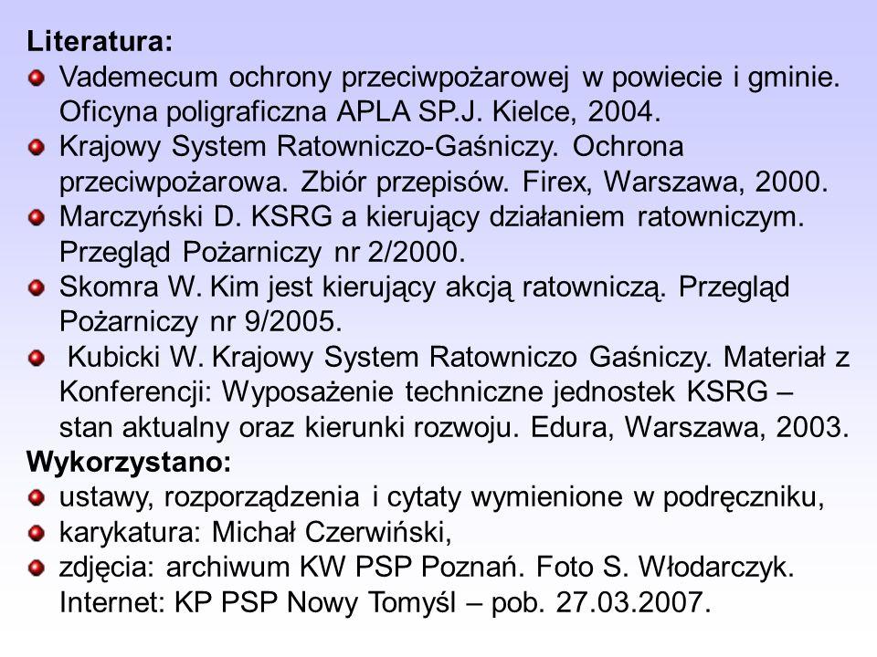Literatura: Vademecum ochrony przeciwpożarowej w powiecie i gminie. Oficyna poligraficzna APLA SP.J. Kielce, 2004.