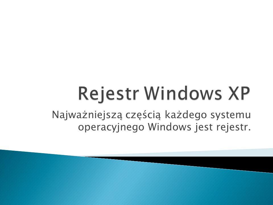 Rejestr Windows XP Najważniejszą częścią każdego systemu operacyjnego Windows jest rejestr.