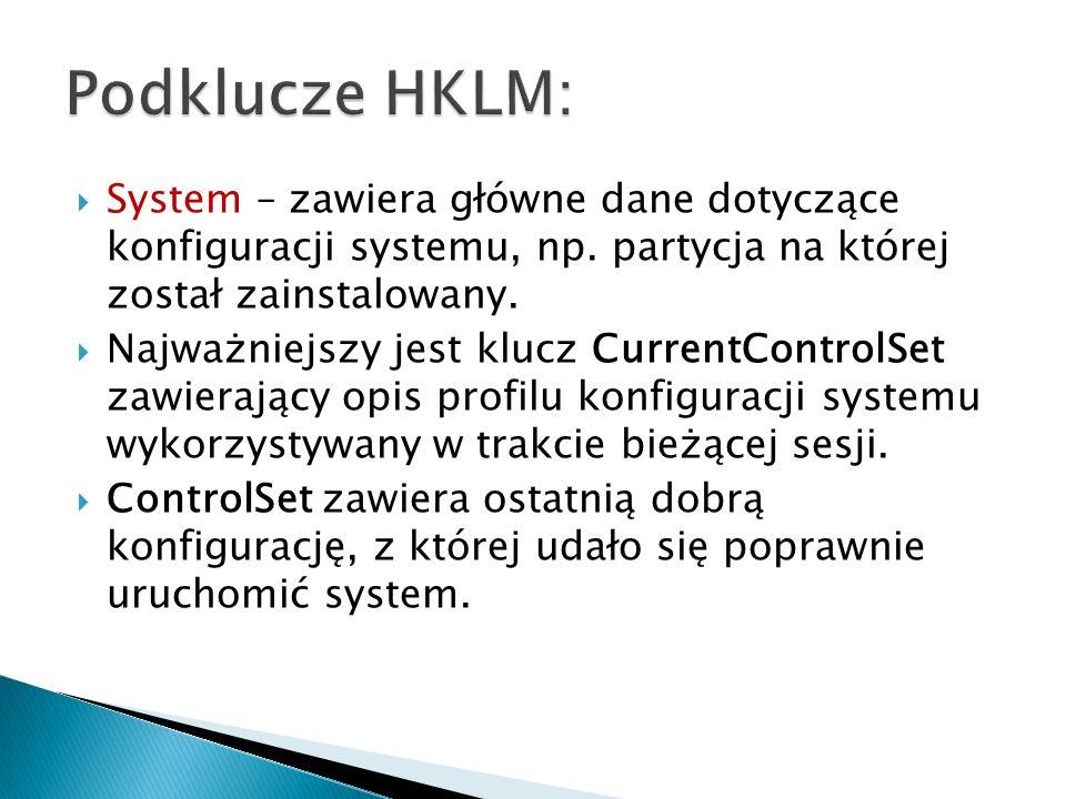 Podklucze HKLM: System – zawiera główne dane dotyczące konfiguracji systemu, np. partycja na której został zainstalowany.
