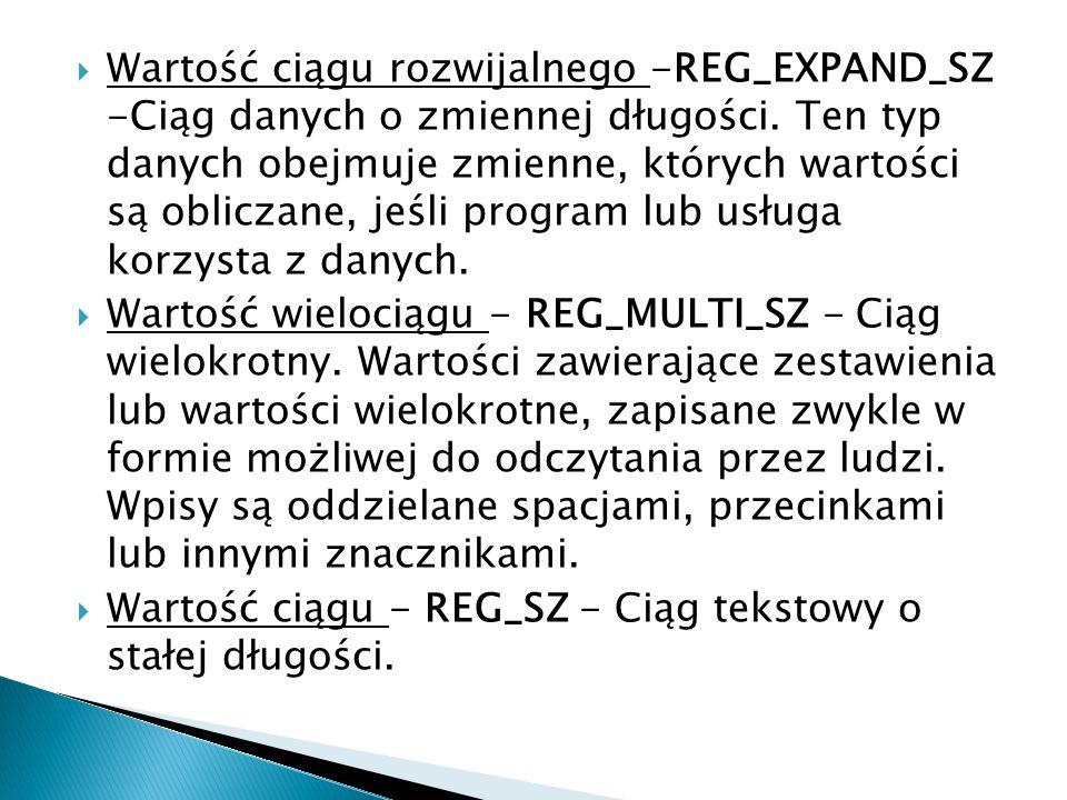 Wartość ciągu rozwijalnego -REG_EXPAND_SZ -Ciąg danych o zmiennej długości. Ten typ danych obejmuje zmienne, których wartości są obliczane, jeśli program lub usługa korzysta z danych.